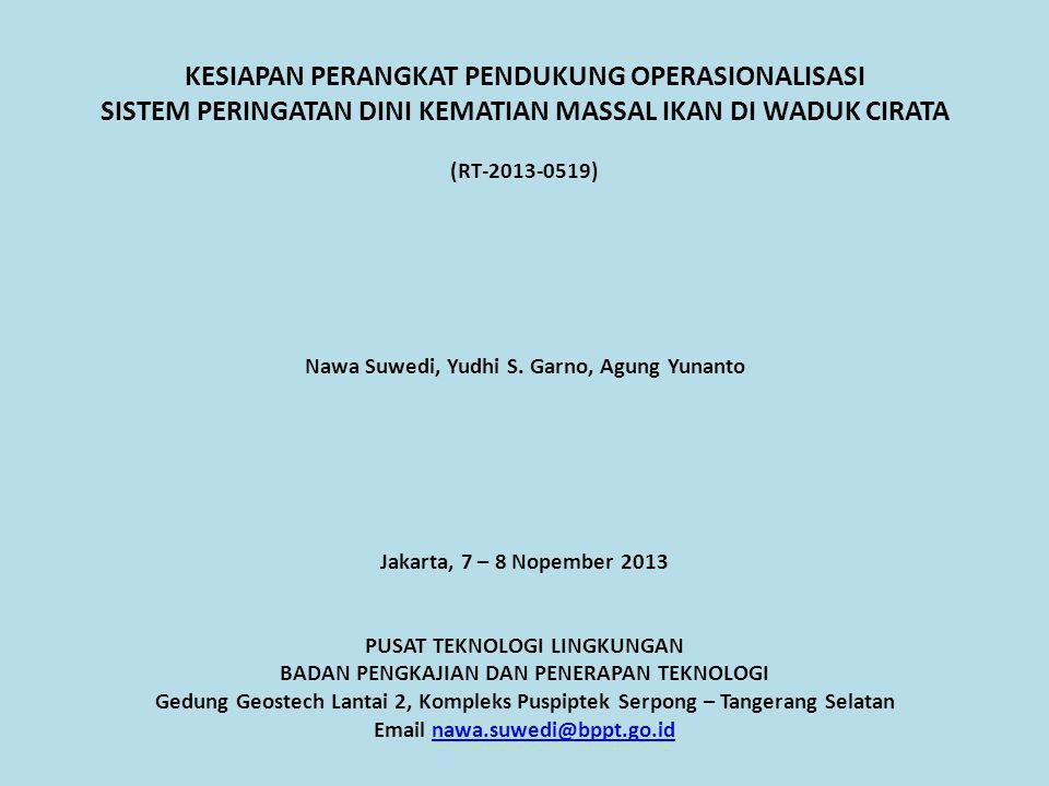 KESIAPAN PERANGKAT PENDUKUNG OPERASIONALISASI SISTEM PERINGATAN DINI KEMATIAN MASSAL IKAN DI WADUK CIRATA (RT-2013-0519) Nawa Suwedi, Yudhi S.