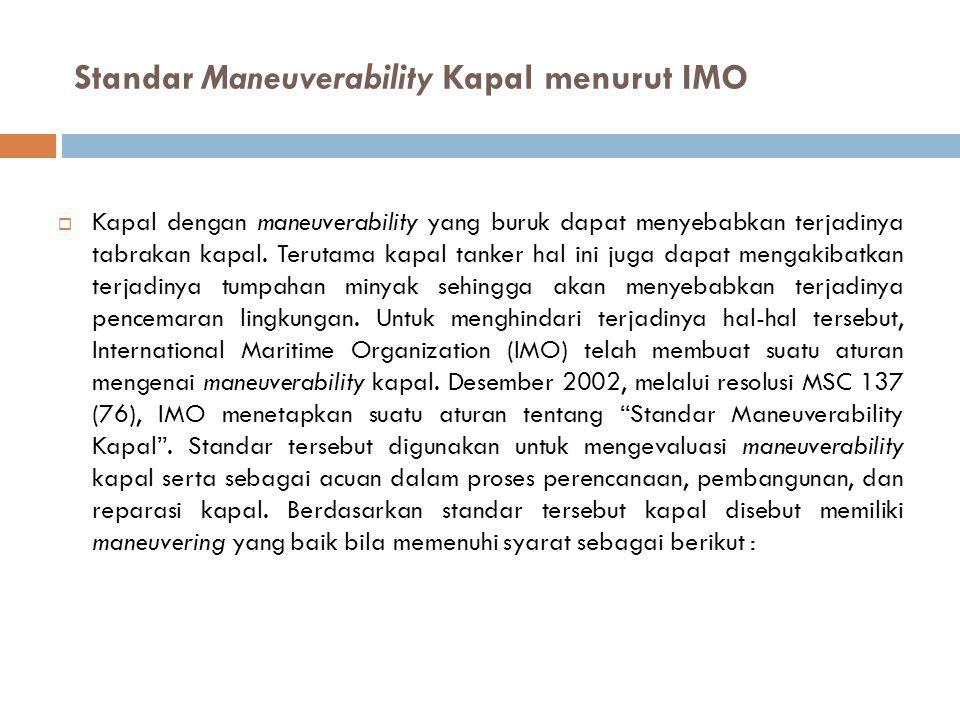 Standar Maneuverability Kapal menurut IMO  Kapal dengan maneuverability yang buruk dapat menyebabkan terjadinya tabrakan kapal. Terutama kapal tanker