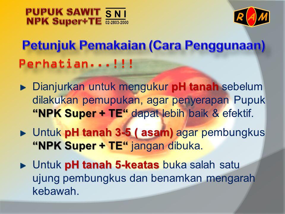 "pH tanah ""NPK Super + TE"" Dianjurkan untuk mengukur pH tanah sebelum dilakukan pemupukan, agar penyerapan Pupuk ""NPK Super + TE"" dapat lebih baik & ef"