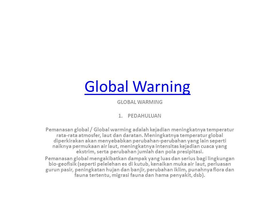 Global Warning GLOBAL WARMING 1. PEDAHULUAN Pemanasan global / Global warming adalah kejadian meningkatnya temperatur rata-rata atmosfer, laut dan dar