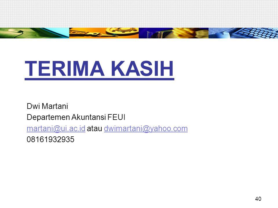 TERIMA KASIH Dwi Martani Departemen Akuntansi FEUI martani@ui.ac.idmartani@ui.ac.id atau dwimartani@yahoo.comdwimartani@yahoo.com 08161932935 40
