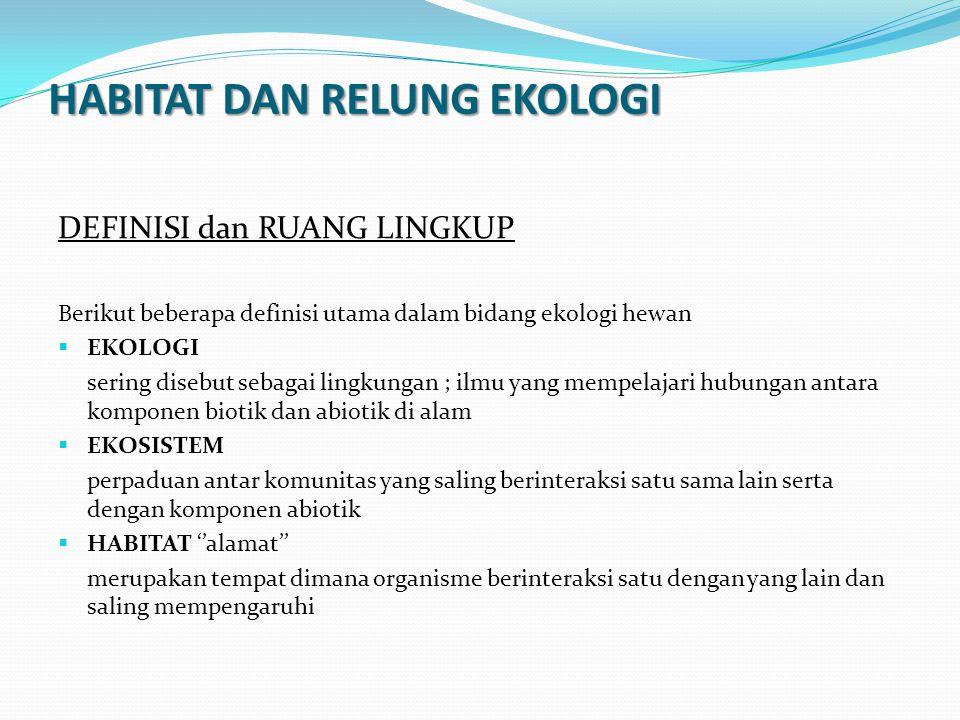 HABITAT DAN RELUNG EKOLOGI DEFINISI dan RUANG LINGKUP Berikut beberapa definisi utama dalam bidang ekologi hewan  EKOLOGI sering disebut sebagai ling