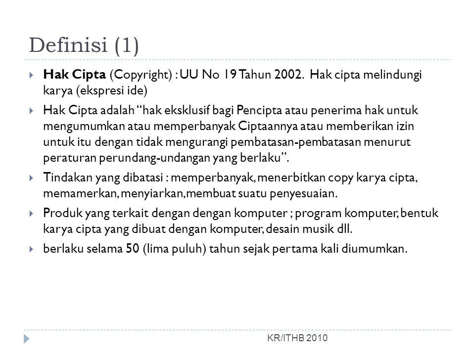 "Definisi (1) KR/ITHB 2010  Hak Cipta (Copyright) : UU No 19 Tahun 2002. Hak cipta melindungi karya (ekspresi ide)  Hak Cipta adalah ""hak eksklusif b"