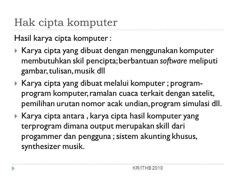Hak cipta komputer KR/ITHB 2010 Hasil karya cipta komputer :  Karya cipta yang dibuat dengan menggunakan komputer membutuhkan skil pencipta; berbantu