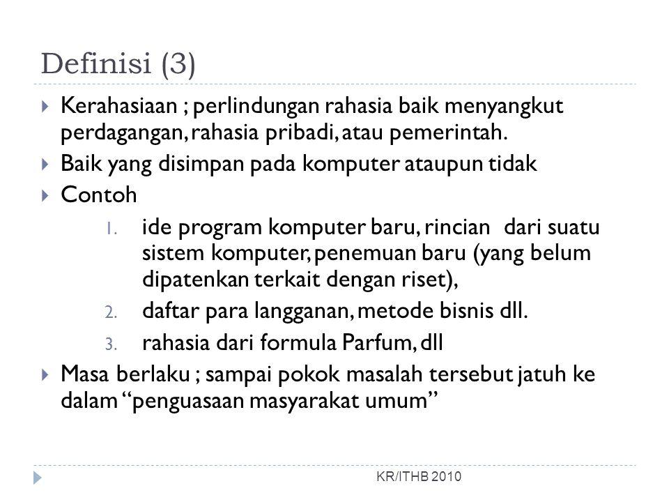 Definisi (3) KR/ITHB 2010  Kerahasiaan ; perlindungan rahasia baik menyangkut perdagangan, rahasia pribadi, atau pemerintah.  Baik yang disimpan pad