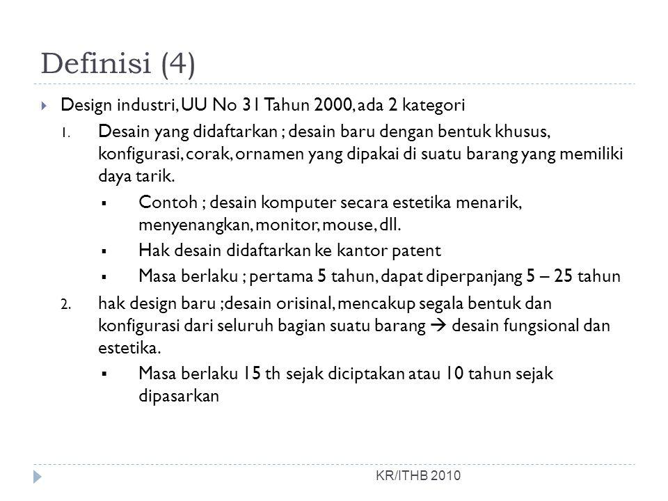 Definisi (4) KR/ITHB 2010  Design industri, UU No 31 Tahun 2000, ada 2 kategori 1. Desain yang didaftarkan ; desain baru dengan bentuk khusus, konfig