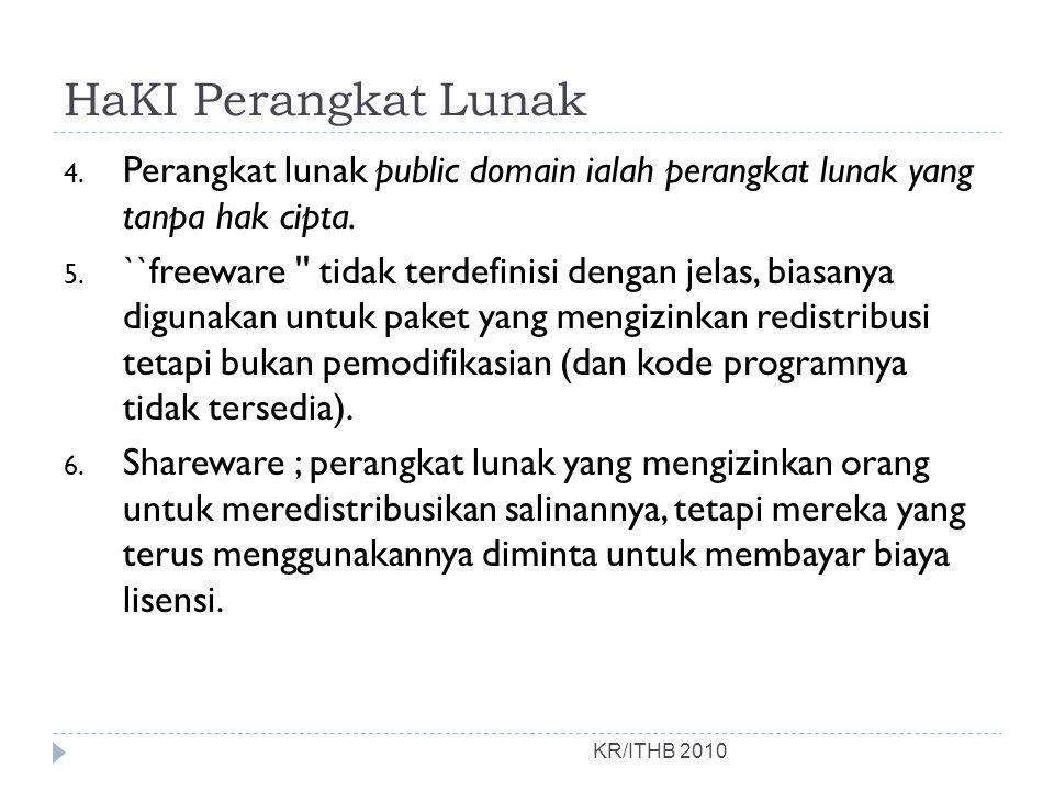 HaKI Perangkat Lunak 4. Perangkat lunak public domain ialah perangkat lunak yang tanpa hak cipta. 5. ``freeware '' tidak terdefinisi dengan jelas, bia