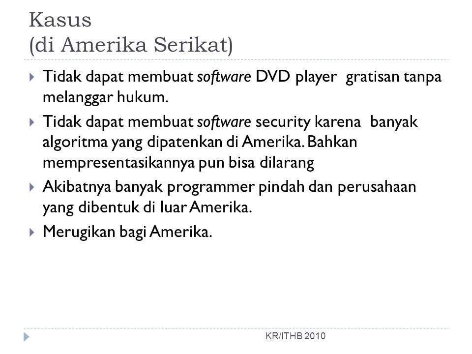 Kasus (di Amerika Serikat) KR/ITHB 2010  Tidak dapat membuat software DVD player gratisan tanpa melanggar hukum.  Tidak dapat membuat software secur