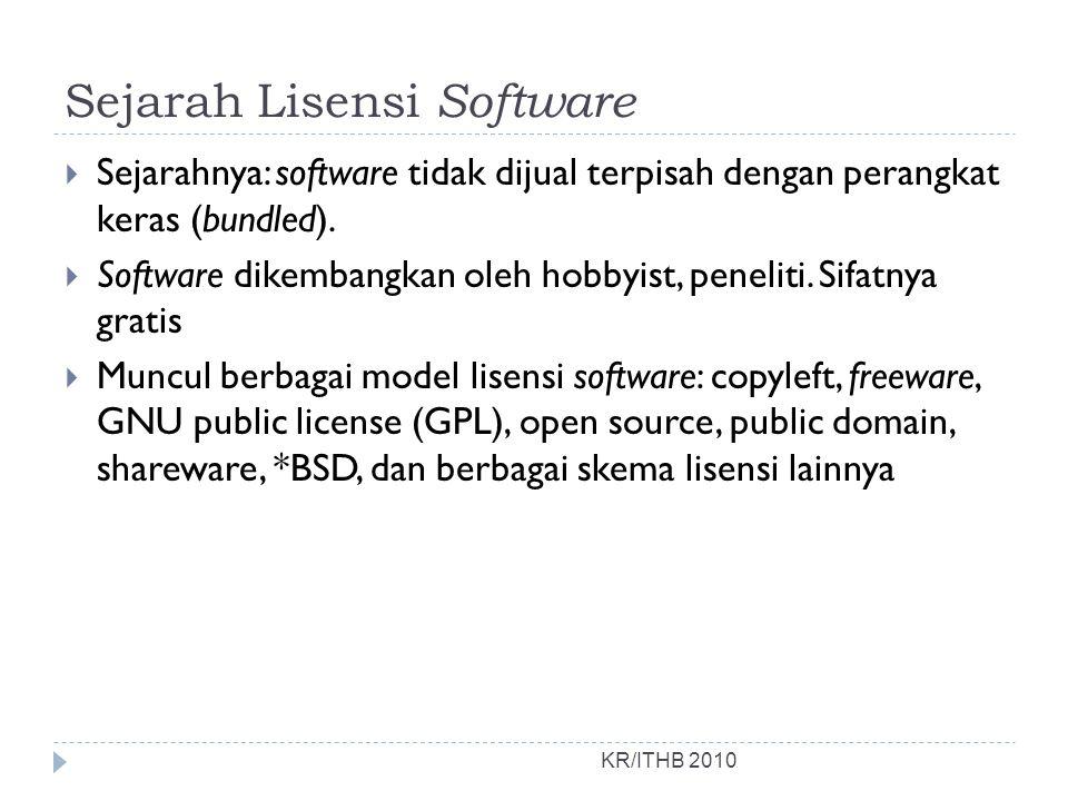 Sejarah Lisensi Software KR/ITHB 2010  Sejarahnya: software tidak dijual terpisah dengan perangkat keras (bundled).  Software dikembangkan oleh hobb