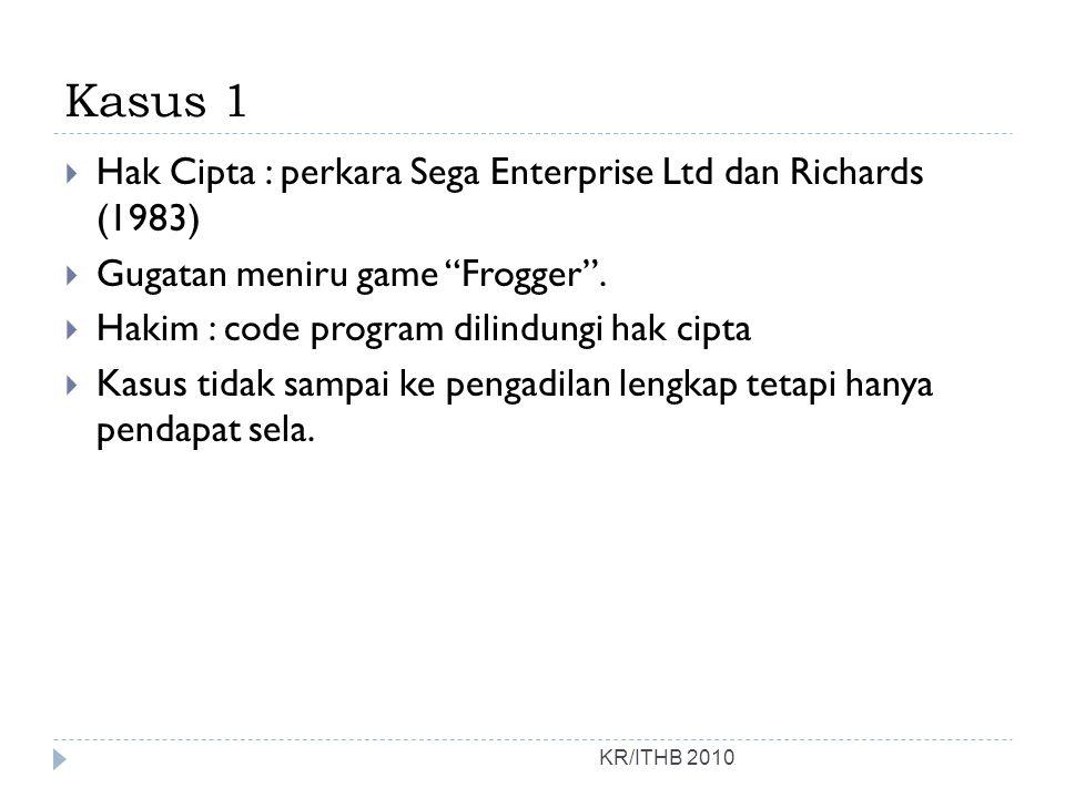 """Kasus 1 KR/ITHB 2010  Hak Cipta : perkara Sega Enterprise Ltd dan Richards (1983)  Gugatan meniru game """"Frogger"""".  Hakim : code program dilindungi"""