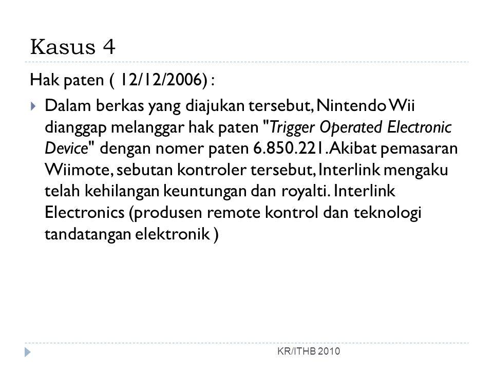 Kasus 4 KR/ITHB 2010 Hak paten ( 12/12/2006) :  Dalam berkas yang diajukan tersebut, Nintendo Wii dianggap melanggar hak paten