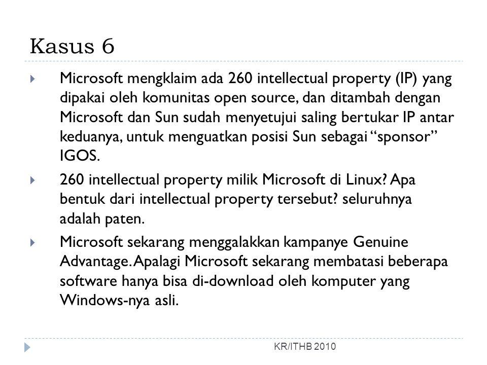 Kasus 6 KR/ITHB 2010  Microsoft mengklaim ada 260 intellectual property (IP) yang dipakai oleh komunitas open source, dan ditambah dengan Microsoft d
