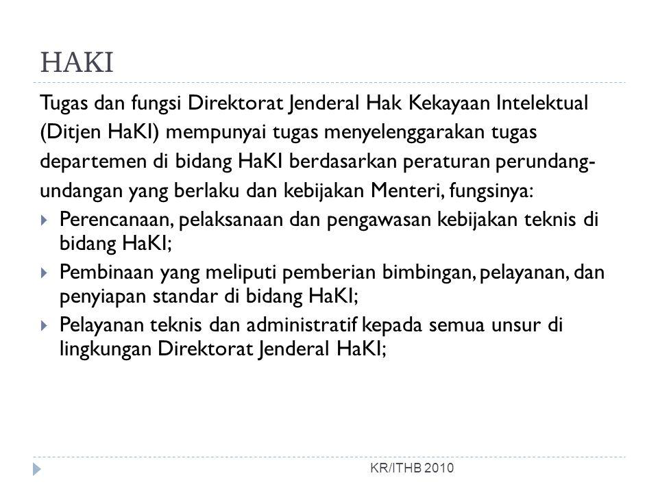 HAKI KR/ITHB 2010 Tugas dan fungsi Direktorat Jenderal Hak Kekayaan Intelektual (Ditjen HaKI) mempunyai tugas menyelenggarakan tugas departemen di bid