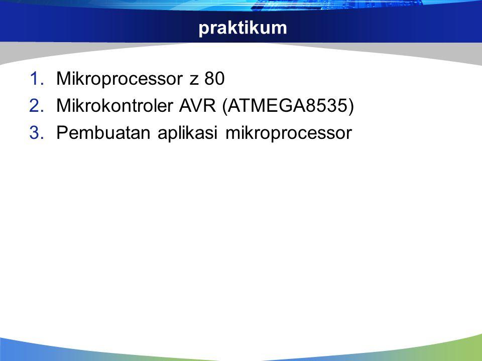 praktikum 1.Mikroprocessor z 80 2.Mikrokontroler AVR (ATMEGA8535) 3.Pembuatan aplikasi mikroprocessor