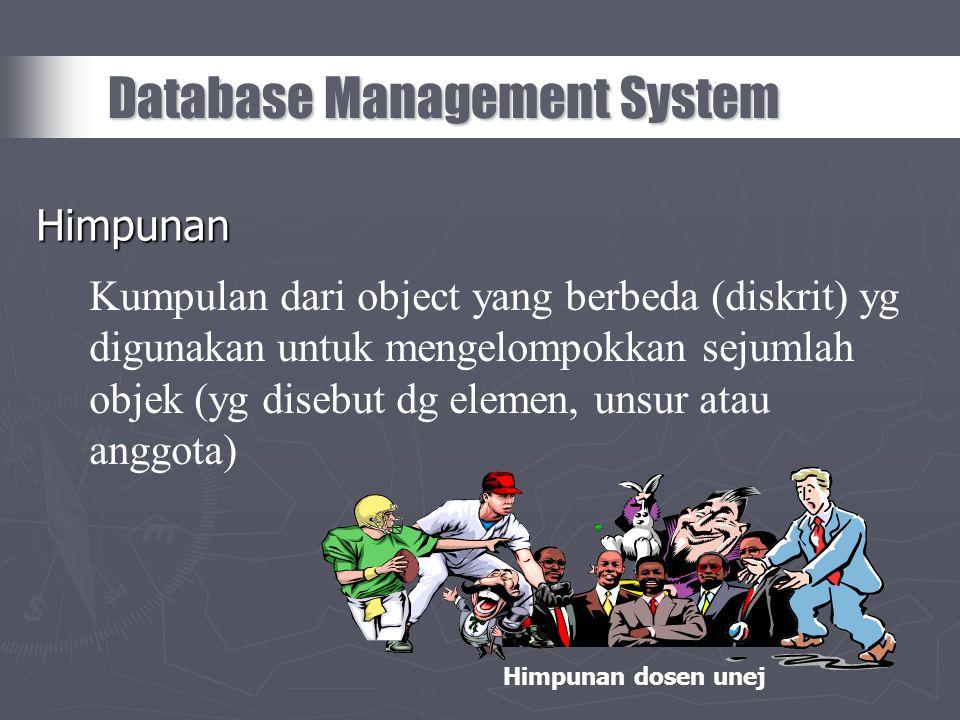 Himpunan Database Management System Kumpulan dari object yang berbeda (diskrit) yg digunakan untuk mengelompokkan sejumlah objek (yg disebut dg elemen