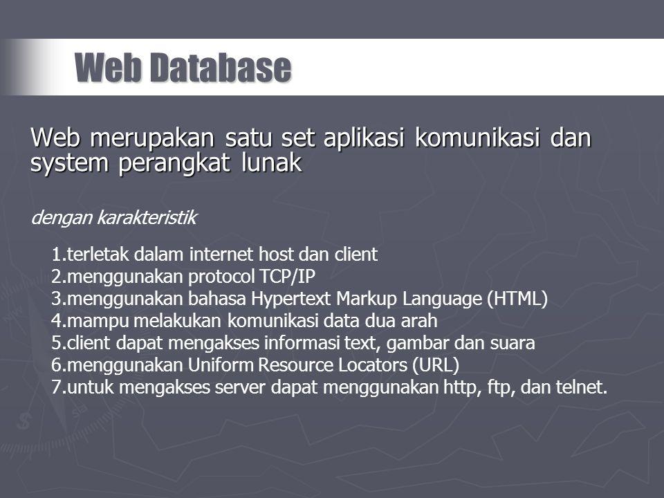 Web Database Web merupakan satu set aplikasi komunikasi dan system perangkat lunak dengan karakteristik 1.terletak dalam internet host dan client 2.me