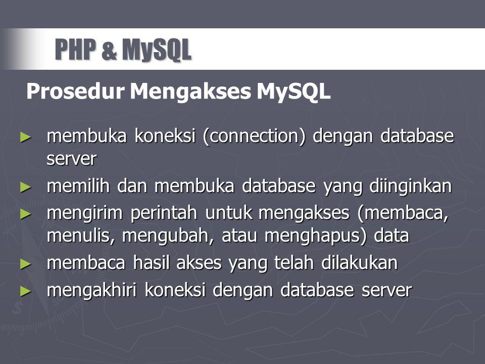 ► membuka koneksi (connection) dengan database server ► memilih dan membuka database yang diinginkan ► mengirim perintah untuk mengakses (membaca, men