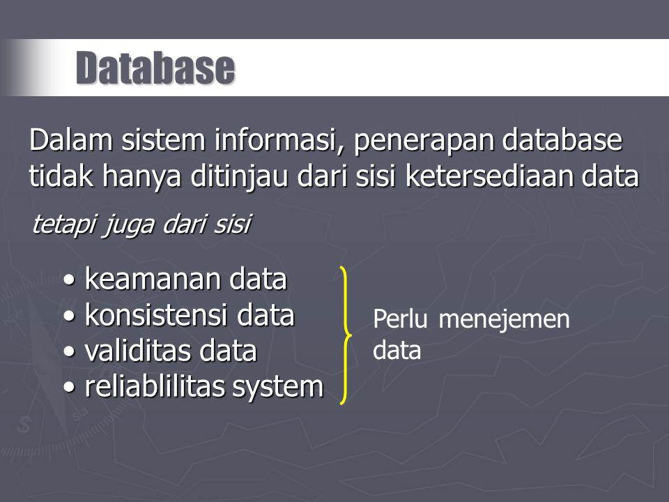 Dalam sistem informasi, penerapan database tidak hanya ditinjau dari sisi ketersediaan data Database tetapi juga dari sisi • keamanan data • konsisten