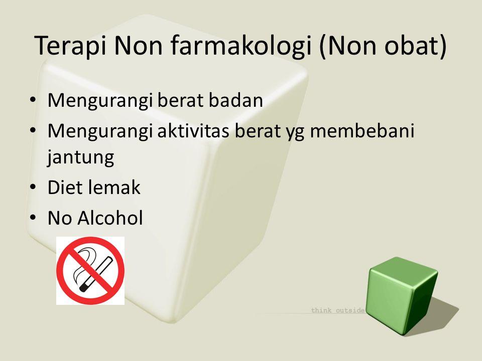 Terapi Non farmakologi (Non obat) • Mengurangi berat badan • Mengurangi aktivitas berat yg membebani jantung • Diet lemak • No Alcohol