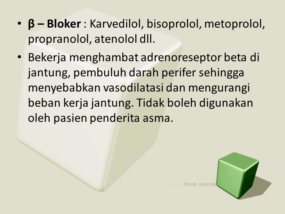• β – Bloker : Karvedilol, bisoprolol, metoprolol, propranolol, atenolol dll. • Bekerja menghambat adrenoreseptor beta di jantung, pembuluh darah peri