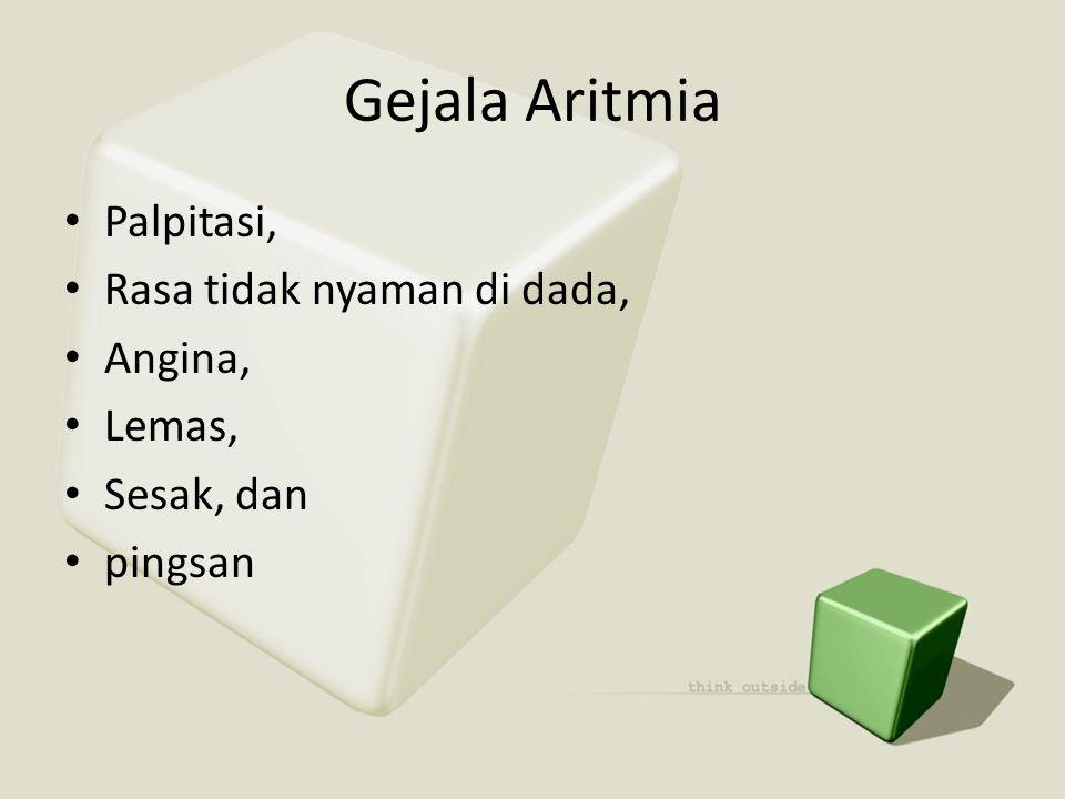 Gejala Aritmia • Palpitasi, • Rasa tidak nyaman di dada, • Angina, • Lemas, • Sesak, dan • pingsan