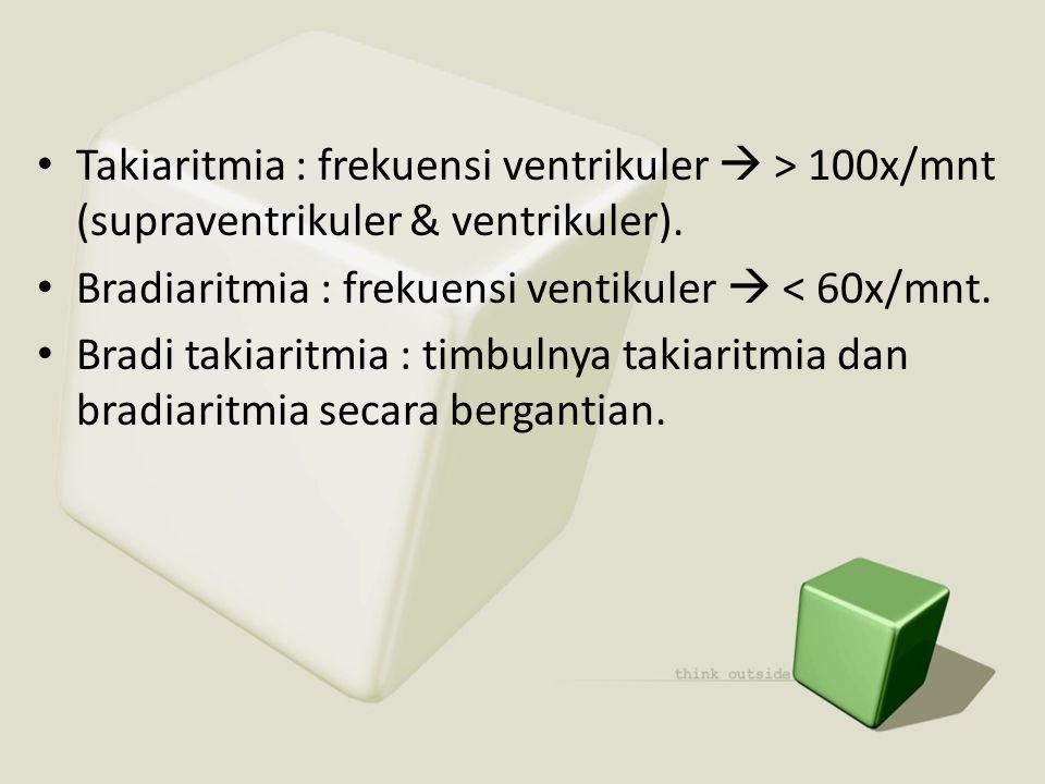 • Takiaritmia : frekuensi ventrikuler  > 100x/mnt (supraventrikuler & ventrikuler). • Bradiaritmia : frekuensi ventikuler  < 60x/mnt. • Bradi takiar