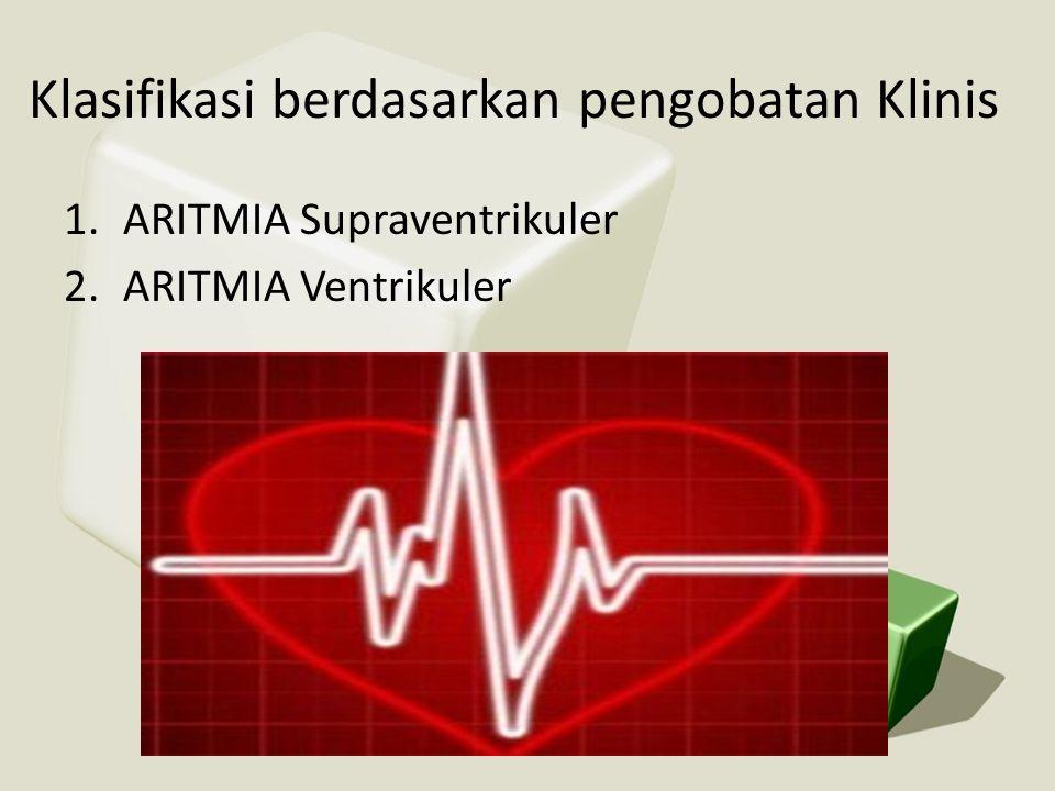 Klasifikasi berdasarkan pengobatan Klinis 1.ARITMIA Supraventrikuler 2.ARITMIA Ventrikuler