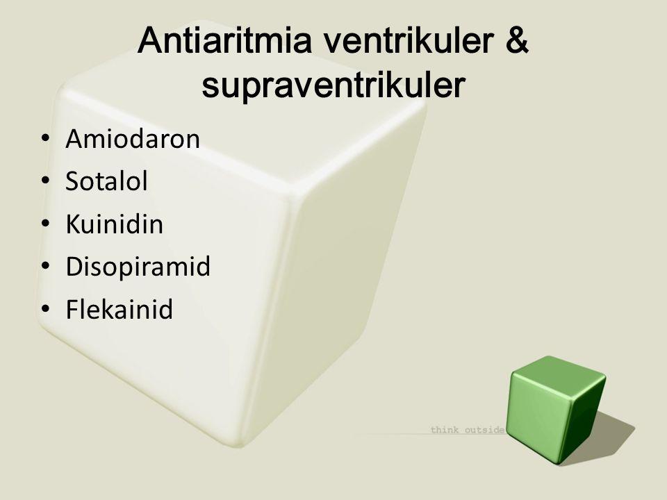 Antiaritmia ventrikuler & supraventrikuler • Amiodaron • Sotalol • Kuinidin • Disopiramid • Flekainid