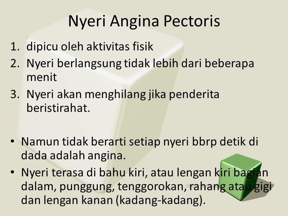 Nyeri Angina Pectoris 1.dipicu oleh aktivitas fisik 2.Nyeri berlangsung tidak lebih dari beberapa menit 3.Nyeri akan menghilang jika penderita beristi
