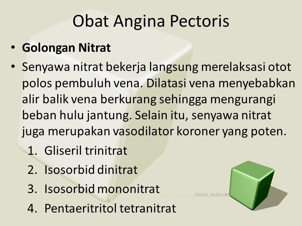 Obat Angina Pectoris • Golongan Nitrat • Senyawa nitrat bekerja langsung merelaksasi otot polos pembuluh vena. Dilatasi vena menyebabkan alir balik ve