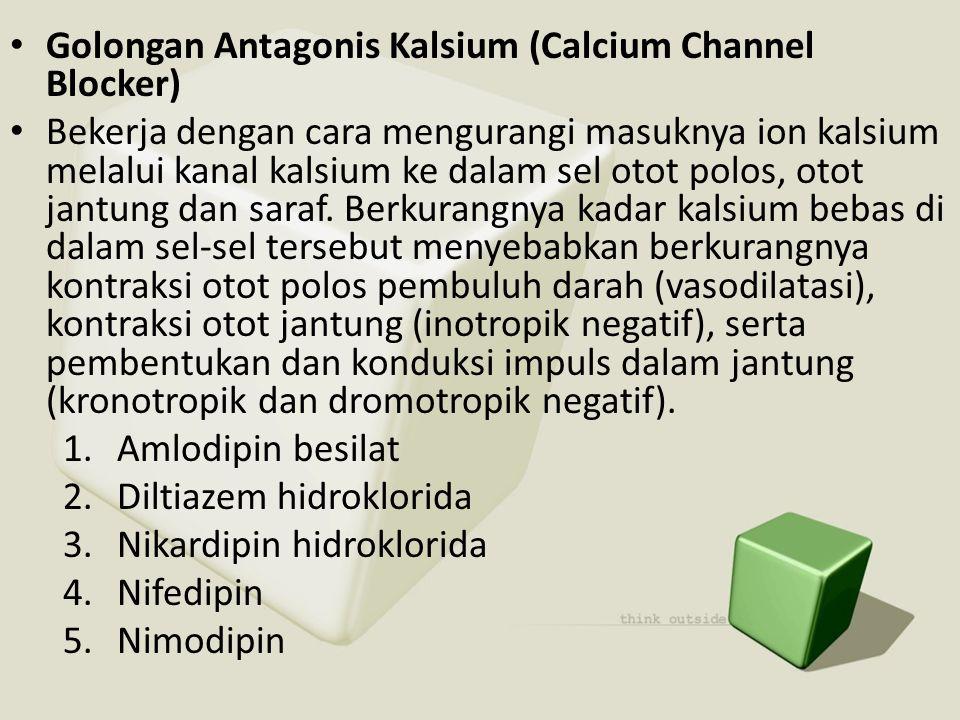 • Golongan Antagonis Kalsium (Calcium Channel Blocker) • Bekerja dengan cara mengurangi masuknya ion kalsium melalui kanal kalsium ke dalam sel otot p