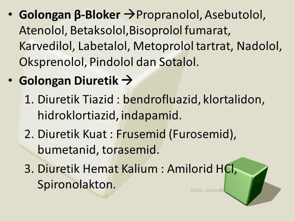 • Golongan β-Bloker  Propranolol, Asebutolol, Atenolol, Betaksolol,Bisoprolol fumarat, Karvedilol, Labetalol, Metoprolol tartrat, Nadolol, Oksprenolo