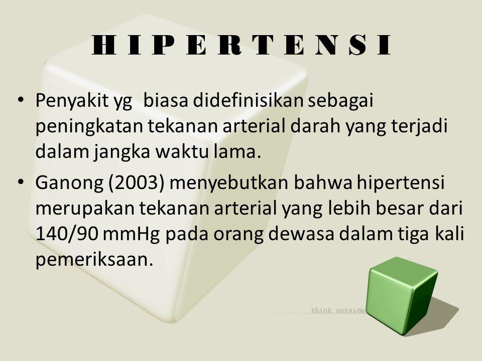 H I P E R T E N S I • Penyakit yg biasa didefinisikan sebagai peningkatan tekanan arterial darah yang terjadi dalam jangka waktu lama. • Ganong (2003)