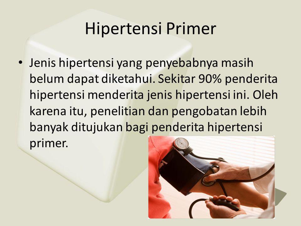 Hipertensi Primer • Jenis hipertensi yang penyebabnya masih belum dapat diketahui. Sekitar 90% penderita hipertensi menderita jenis hipertensi ini. Ol
