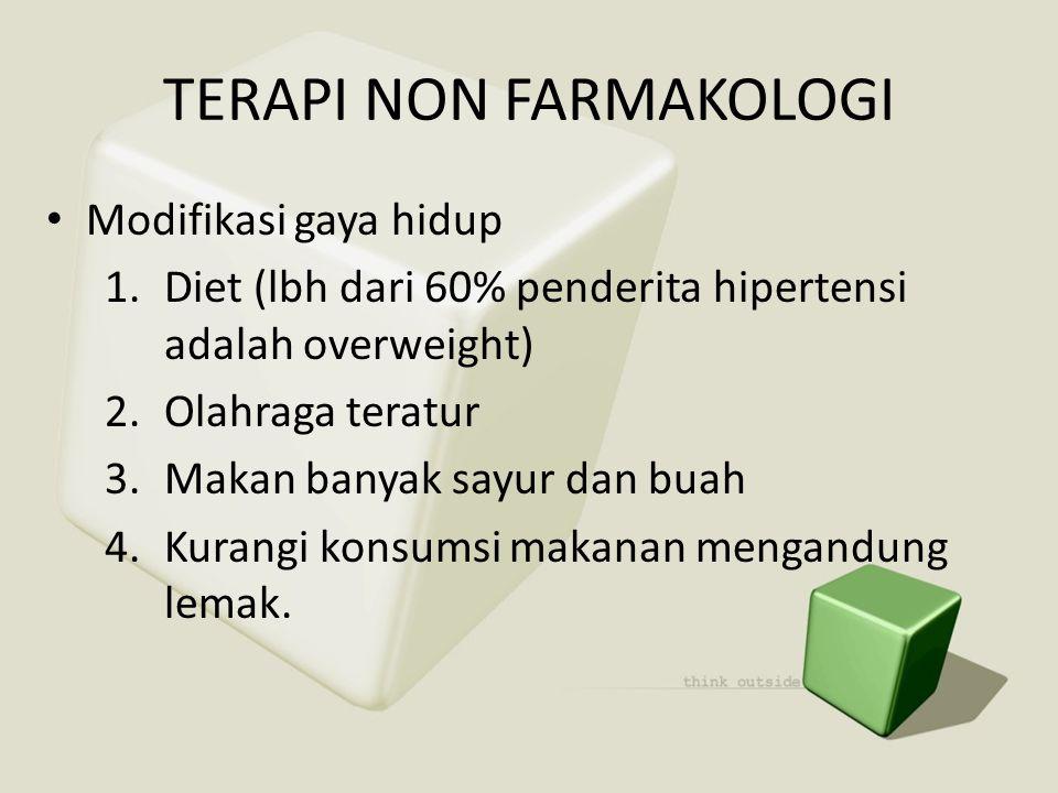TERAPI NON FARMAKOLOGI • Modifikasi gaya hidup 1.Diet (lbh dari 60% penderita hipertensi adalah overweight) 2.Olahraga teratur 3.Makan banyak sayur da