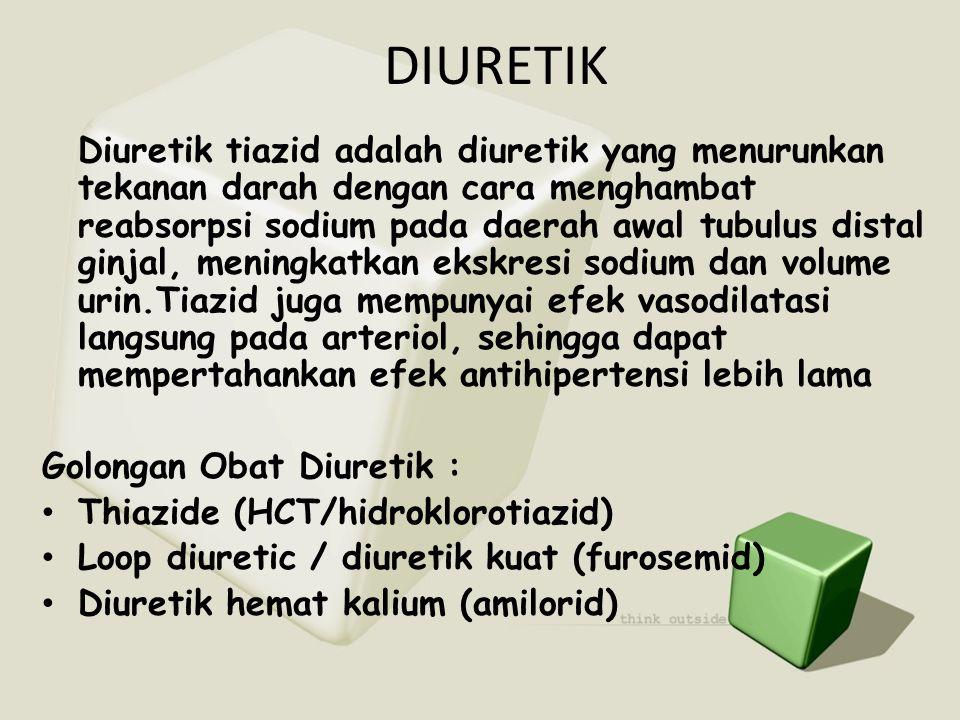 DIURETIK Diuretik tiazid adalah diuretik yang menurunkan tekanan darah dengan cara menghambat reabsorpsi sodium pada daerah awal tubulus distal ginjal