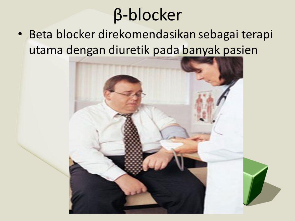 β-blocker •B•Beta blocker direkomendasikan sebagai terapi utama dengan diuretik pada banyak pasien