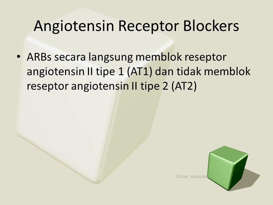 Angiotensin Receptor Blockers • ARBs secara langsung memblok reseptor angiotensin II tipe 1 (AT1) dan tidak memblok reseptor angiotensin II tipe 2 (AT
