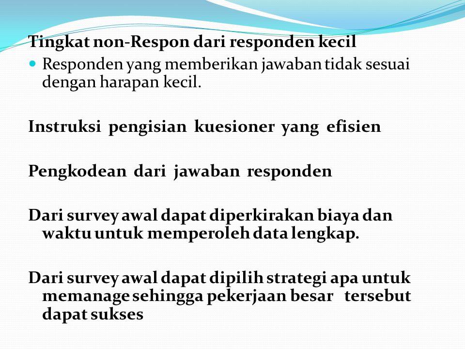 Tingkat non-Respon dari responden kecil  Responden yang memberikan jawaban tidak sesuai dengan harapan kecil.