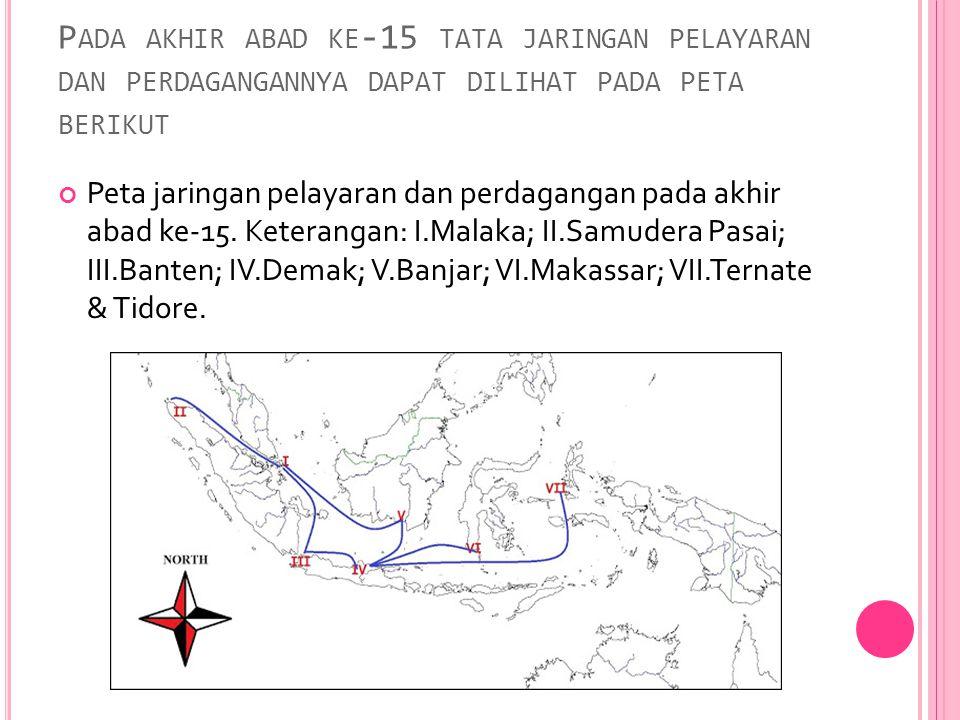 P ADA AKHIR ABAD KE -15 TATA JARINGAN PELAYARAN DAN PERDAGANGANNYA DAPAT DILIHAT PADA PETA BERIKUT Peta jaringan pelayaran dan perdagangan pada akhir