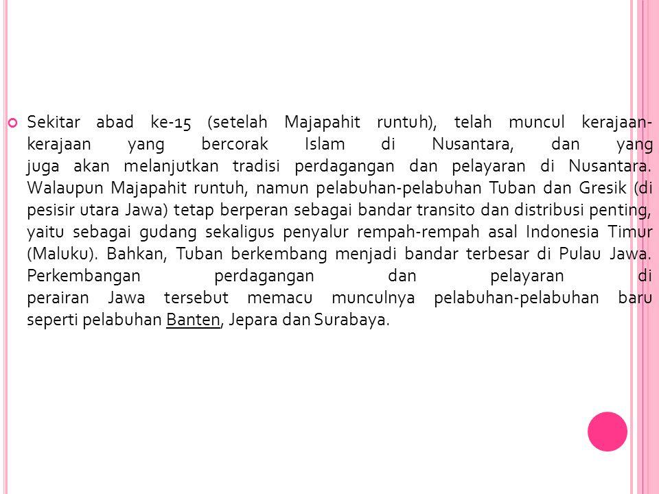 Sekitar abad ke-15 (setelah Majapahit runtuh), telah muncul kerajaan- kerajaan yang bercorak Islam di Nusantara, dan yang juga akan melanjutkan tradis