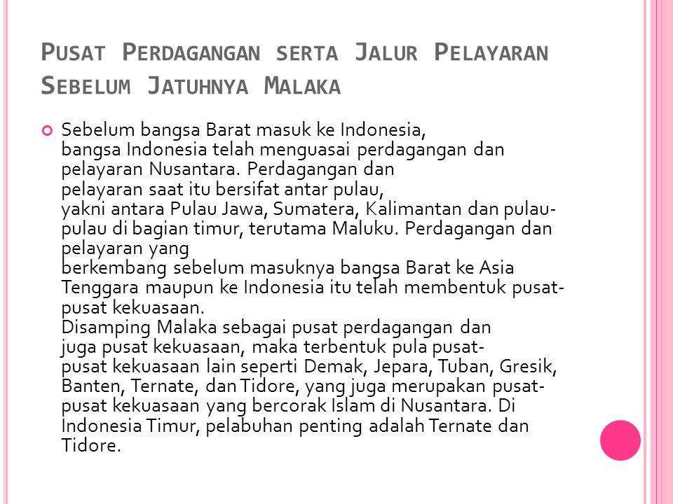 P USAT P ERDAGANGAN SERTA J ALUR P ELAYARAN S EBELUM J ATUHNYA M ALAKA Sebelum bangsa Barat masuk ke Indonesia, bangsa Indonesia telah menguasai perda