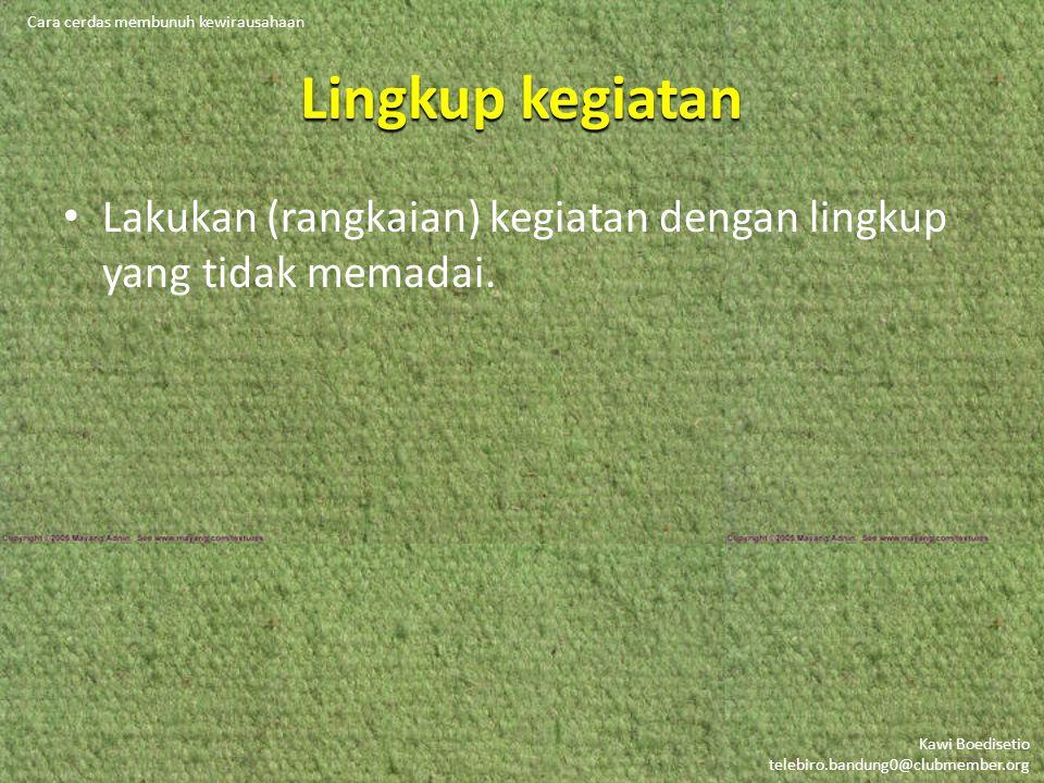 Kawi Boedisetio telebiro.bandung0@clubmember.org Lingkup kegiatan • Lakukan (rangkaian) kegiatan dengan lingkup yang tidak memadai.