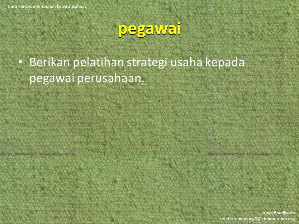 Kawi Boedisetio telebiro.bandung0@clubmember.org pegawai • Berikan pelatihan strategi usaha kepada pegawai perusahaan.
