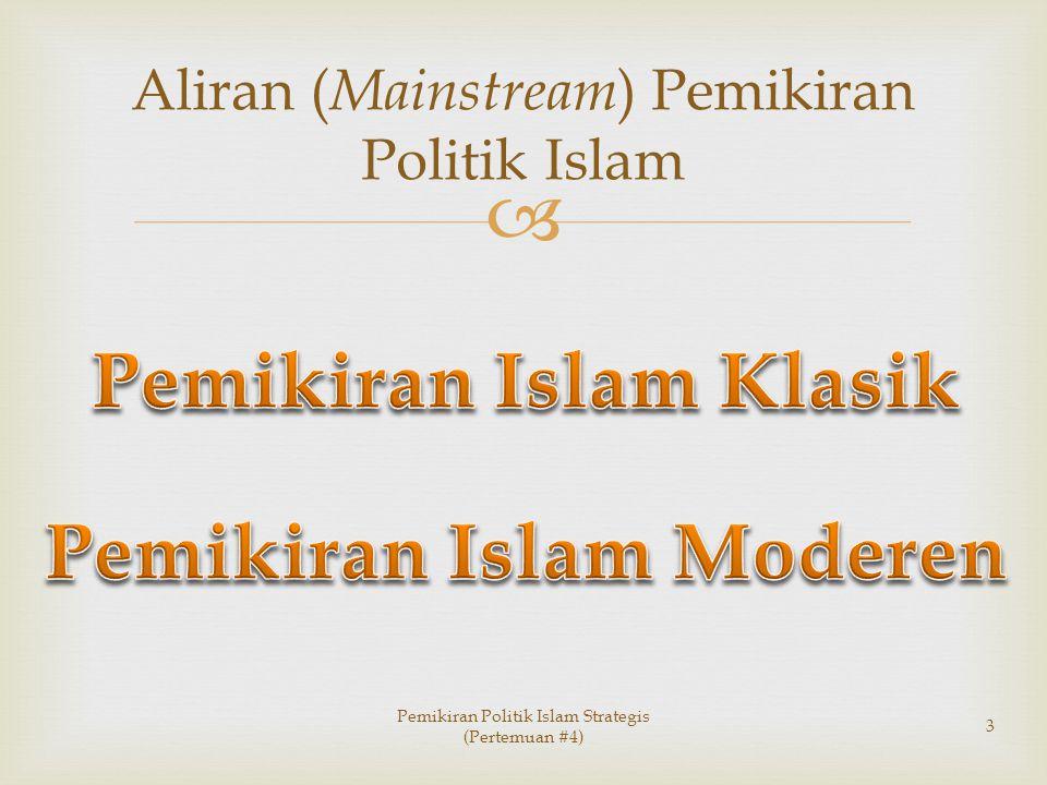  Aliran ( Mainstream ) Pemikiran Politik Islam Pemikiran Politik Islam Strategis (Pertemuan #4) 3