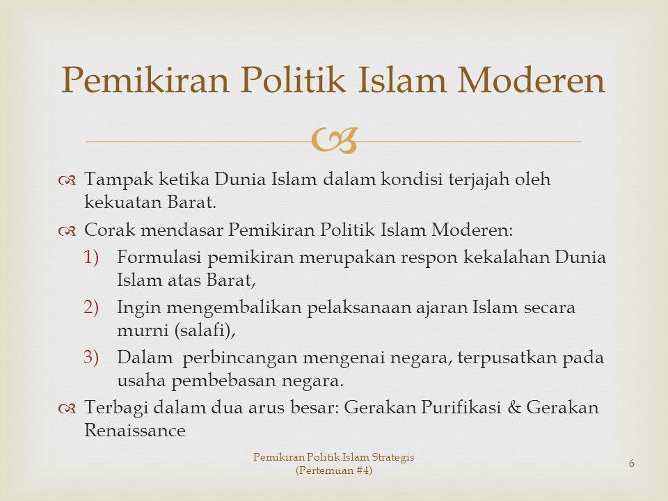   Tampak ketika Dunia Islam dalam kondisi terjajah oleh kekuatan Barat.  Corak mendasar Pemikiran Politik Islam Moderen: 1)Formulasi pemikiran meru
