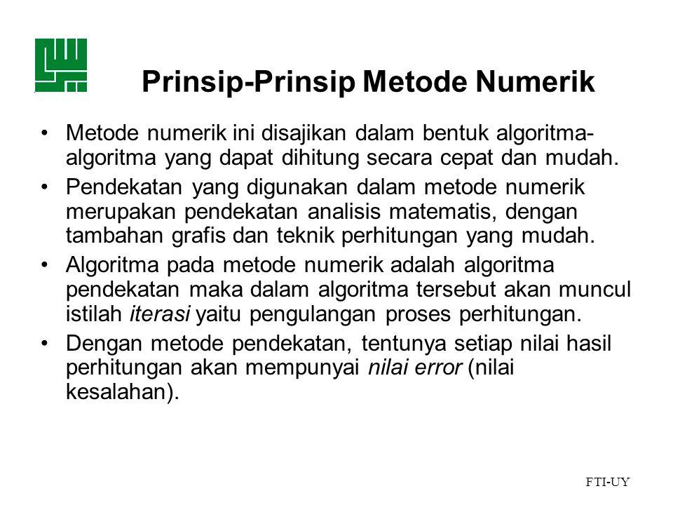 FTI-UY Prinsip-Prinsip Metode Numerik •Metode numerik ini disajikan dalam bentuk algoritma- algoritma yang dapat dihitung secara cepat dan mudah.