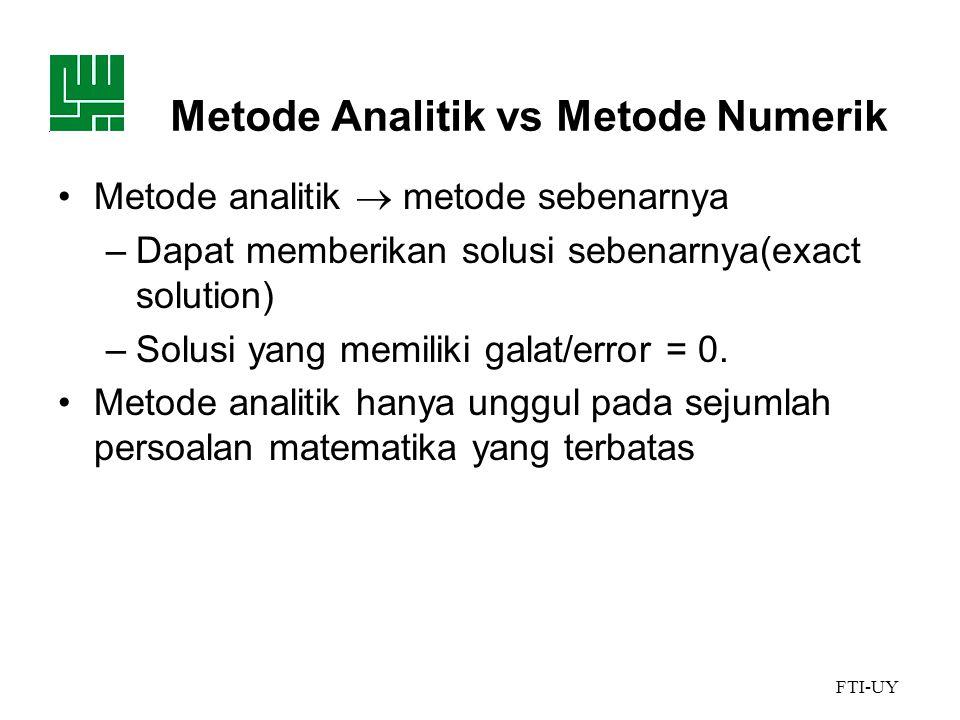 FTI-UY •Metode numerik  teknik yang digunakan untuk memformulasikan persoalan matematik sehingga dapat dipecahkan dengan operasi hitungan/aritmatika biasa.