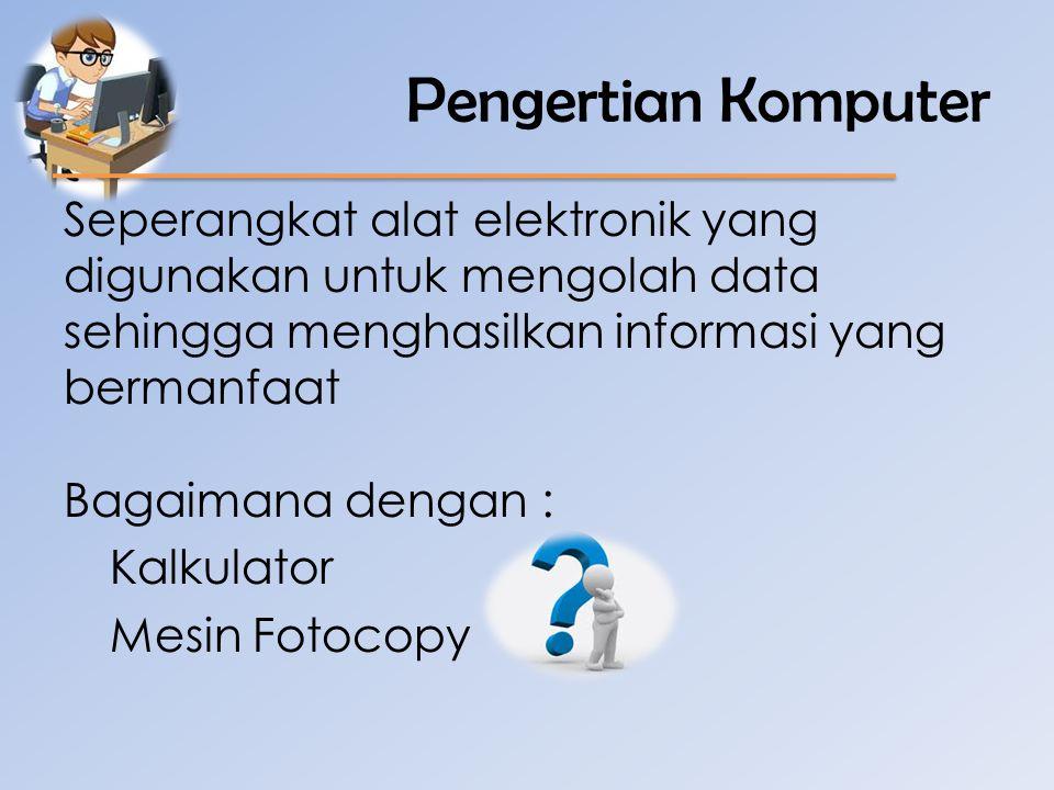 Sejarah dan Perkembangan Komputer Alat pengolahan data terdiri dari 4 kelompok utama : 1.Manual – dgn tenaga manusia (sempoa) 2.Mekanik – digerakan secara manual (register) 3.Mekanik Elektronik/Elektrik – digerakan otomatis dgn motor (mesin hitung listrik) 4.Elektronik – secara elektronik penuh (komputer)