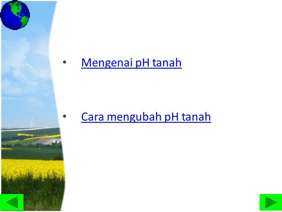 • Mengenai pH tanah Mengenai pH tanah • Cara mengubah pH tanah Cara mengubah pH tanah